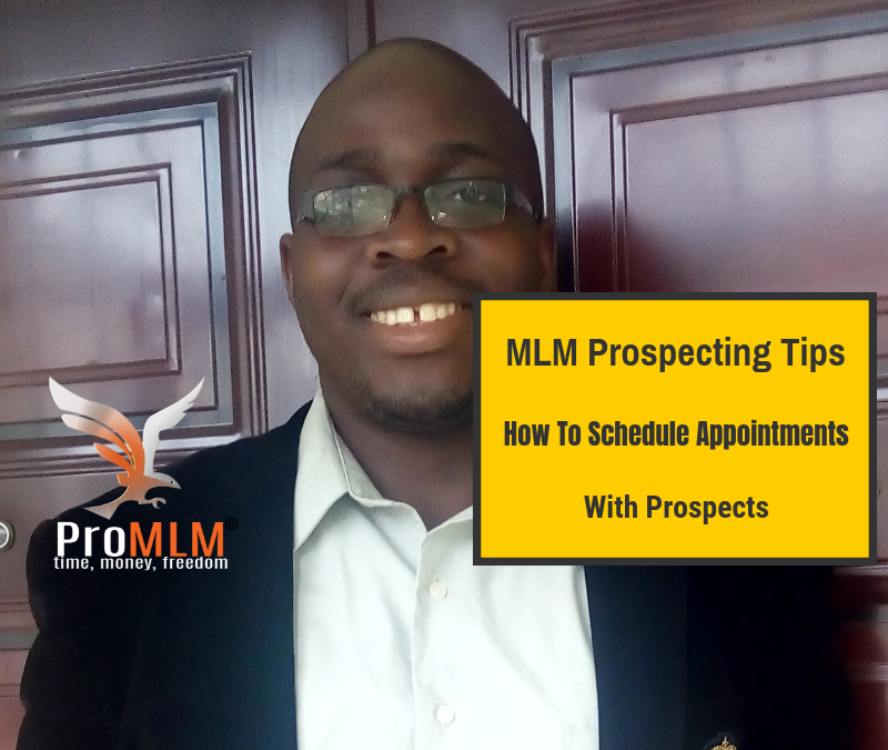 MLM Prospecting Tips: How To Schedule Appointments With Prospects Like A Boss.