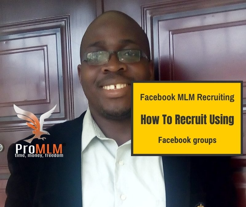 Facebook MLM Recruiting- How To Recruit Using Facebook Groups.