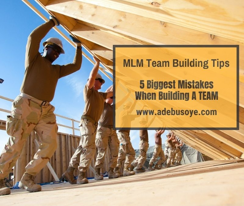 MLM Team Building Tips -5 Big Mistakes People Make In Team Building