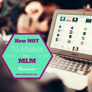 Network Marketing Tips- How Not To Market Your MLM Business