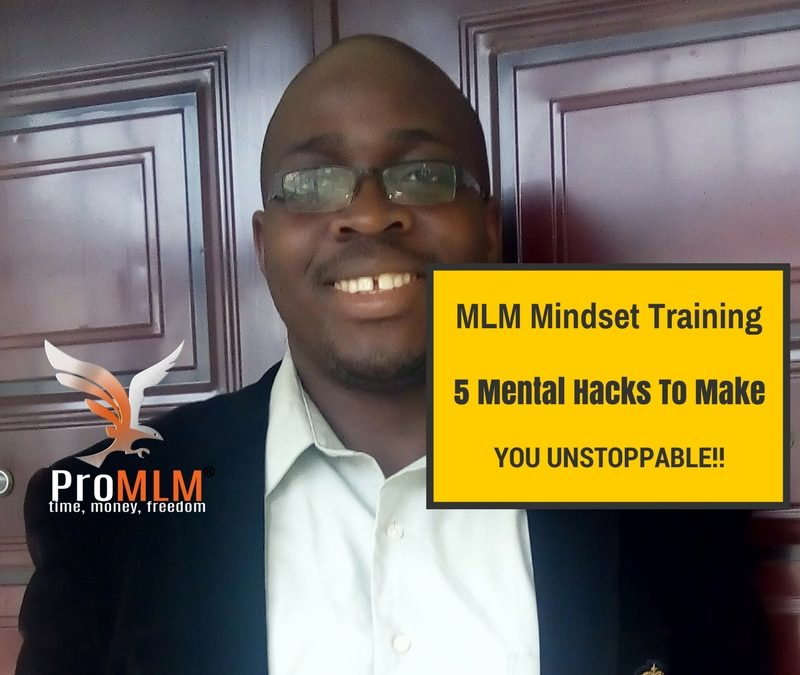 MLM Mindset Training- 5 Mental Hacks Which Will Make You Unstoppable