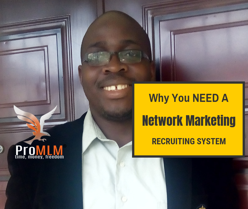 Why You Need A Network Marketing Recruiting System