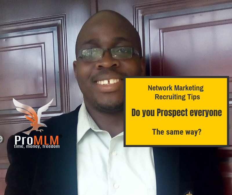 Network Marketing Recruiting Tips- Should you approach everyone the same way?