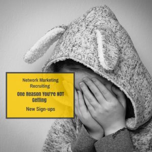 Network Marketing Recruiting -One Reason You're Not Getting Any Signups