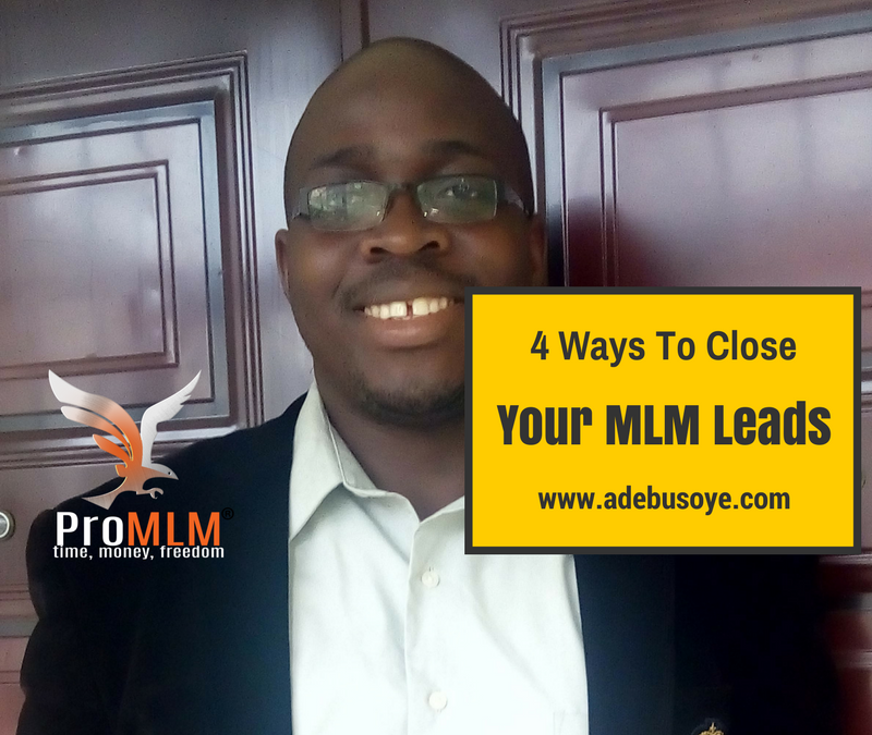 4 Powerful Ways For You To Close Your MLM Leads
