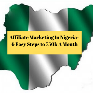 Affiliate marketing in nigeria-6 easy steps to 750k a month