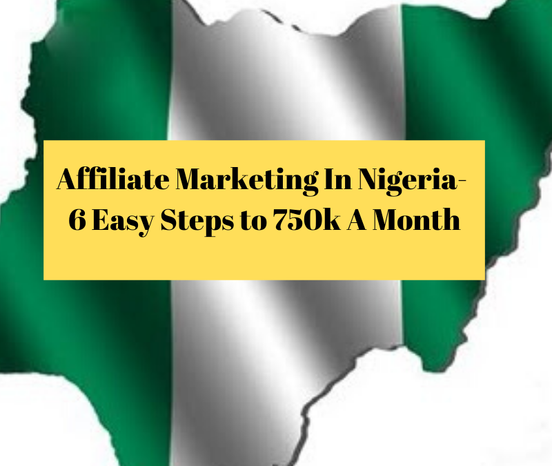 Affiliate Marketing In Nigeria: 6 Easy Steps To 750k